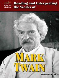 Lit Crit Guides: Reading and Interpreting the Works of Mark Twain, Spring Hermann