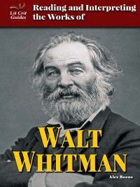 Lit Crit Guides: Reading and Interpreting the Works of Walt Whitman, Alex Beene