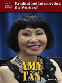 Lit Crit Guides: Reading and Interpreting the Works of Amy Tan, Audrey Borus