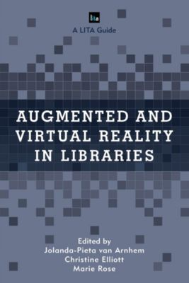 LITA Guides: Augmented and Virtual Reality in Libraries