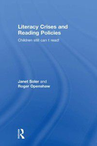 Literacy Crises and Reading Policies, Janet Soler, Roger Openshaw