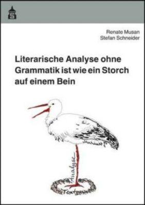 Literarische Analyse ohne Grammatik ist wie ein Storch auf einem Bein, Renate Musan, Stefan Schneider