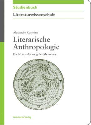 Literarische Anthropologie, Alexander Kosenina
