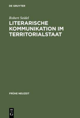 Literarische Kommunikation im Territorialstaat, Robert Seidel
