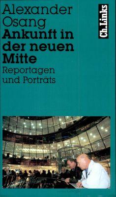 Literarische Publizistik: Ankunft in der neuen Mitte, Alexander Osang