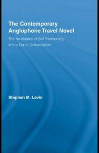 Literary Criticism and Cultural Theory: Contemporary Anglophone Travel Novel, Stephen M. Levin
