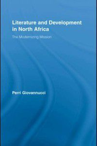 Literary Criticism and Cultural Theory: Literature and Development in North Africa, Perri Giovannucci