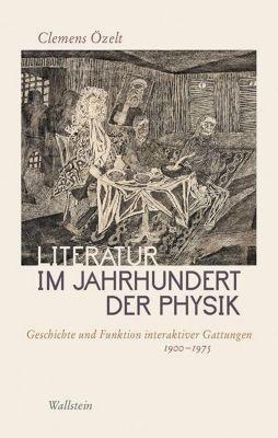 Literatur im Jahrhundert der Physik, Clemens Özelt