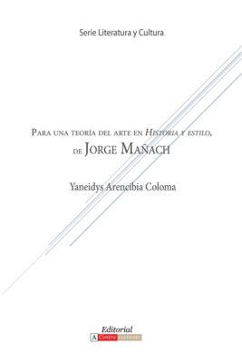 Literatura y Cultura: Para una teoría del arte en Historia y estilo de Jorge Mañach, Yaneidys Arencibia Coloma