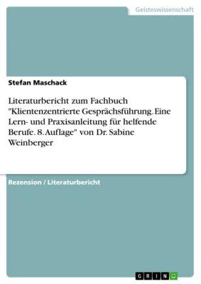 Literaturbericht zum Fachbuch Klientenzentrierte Gesprächsführung. Eine Lern- und Praxisanleitung für helfende Berufe. 8. Auflage von Dr. Sabine Weinberger, Stefan Maschack