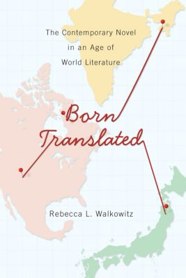 Literature Now: Born Translated, Rebecca Walkowitz