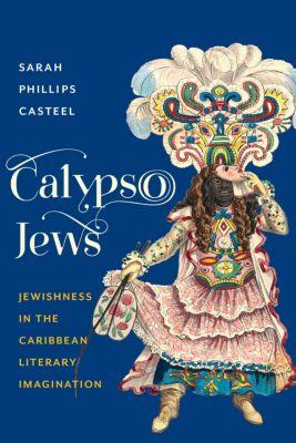 Literature Now: Calypso Jews, Sarah Phillips Casteel