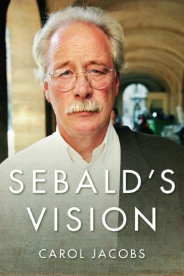Literature Now: Sebald's Vision, Carol Jacobs