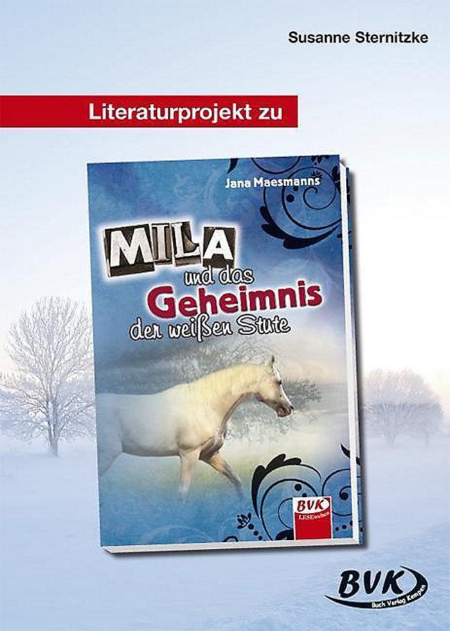 Literaturprojekt Zu Mila Und Das Geheimnis Der Weißen Stute Buch