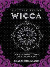 Little Bit: A Little Bit of Wicca, Cassandra Eason