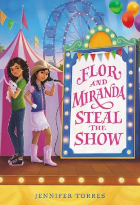 Little, Brown Books for Young Readers: Flor and Miranda Steal the Show, Jennifer Torres