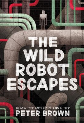 Little, Brown Books for Young Readers: The Wild Robot Escapes, Peter Brown
