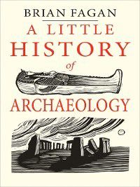 Little History of Archaeology, Brian Fagan