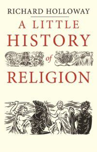 Little History of Religion, Richard Holloway
