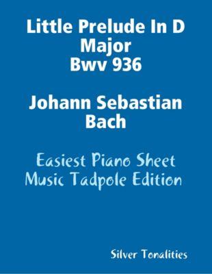 Little Prelude In D Major Bwv 936 Johann Sebastian Bach - Easiest Piano Sheet Music Tadpole Edition, Silver Tonalities