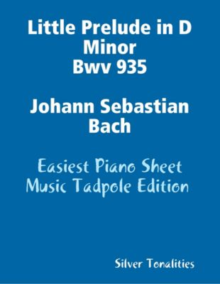 Little Prelude in D Minor Bwv 935 Johann Sebastian Bach - Easiest Piano Sheet Music Tadpole Edition, Silver Tonalities