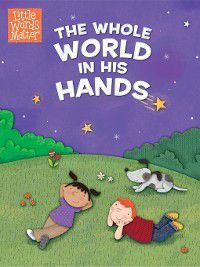 Little Words MatterTM: The Whole World in His Hands, B&H Kids Editorial Staff
