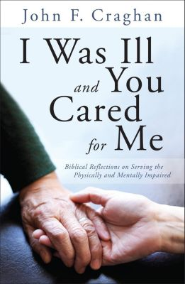 Liturgical Press: I Was Ill and You Cared for Me, John F. Craghan