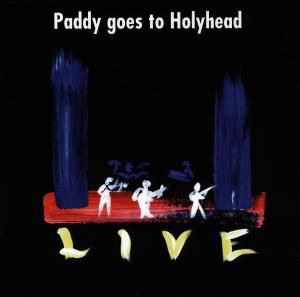 Live, Paddy Goes To Holyhead