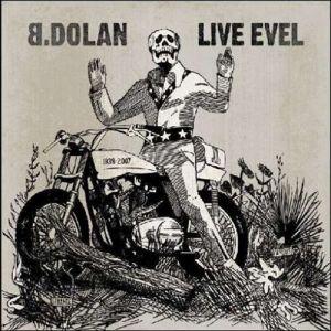 Live Evel, B.Dolan