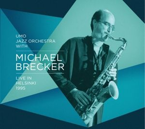 Live In Helsinki 1995, Michael UMO Jazz Orchestra with Brecker