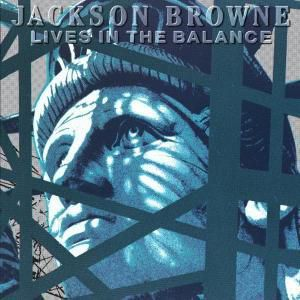 Lives In The Balance, Jackson Browne