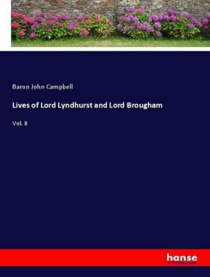 Lives of Lord Lyndhurst and Lord Brougham, Baron John Campbell