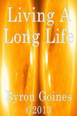 Living A Long Life, Byron Goines