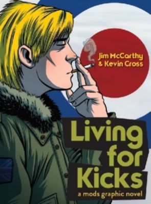 Living For Kicks - A Mods Graphic Novel, Jim McCarthy, Kevin Cross