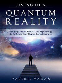 Living In A Quantum Reality, Valerie Varan