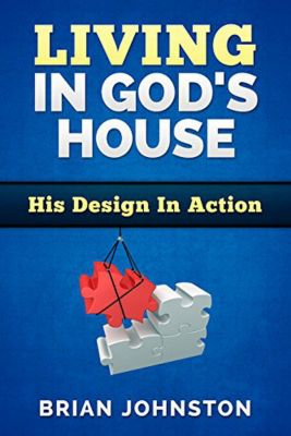 Living in God's House: His Design in Action, Brian Johnston