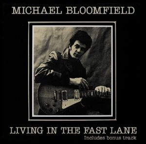 Living In The Fast Lane, Michael Bloomfield