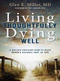 Living Thoughtfully, Dying Well, Glen E Miller