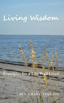 Living Wisdom: Principles for a Life Well Lived, Rev. Chad Fernald