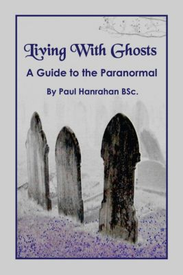 Living with Ghosts, Paul Hanrahan BSc.