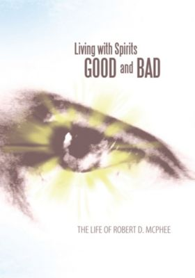 Living with Spirits Good and Bad, Robert D. McPhee