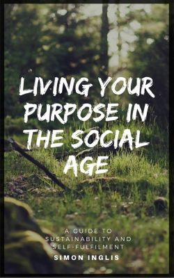 Living Your Purpose In The Social Age, Simon Inglis