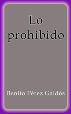 Lo prohibido, Benito Pérez Galdós