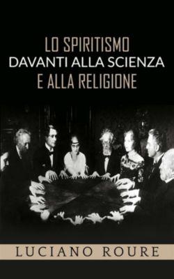 Lo Spiritismo davanti alla Scienza e alla Religione, Luciano Roure