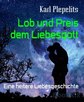 Lob und Preis dem Liebesgott, Karl Plepelits