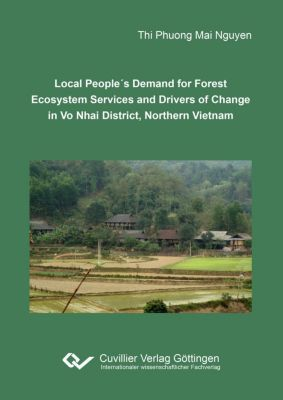 Local People´s Demand for Forest Ecosystem Services and Drivers of Change in Vo Nhai District, Northern Vietnam, Thi Phuong Mai Nguyen