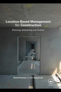 Location-Based Management for Construction, Russell Kenley, Olli Seppanen