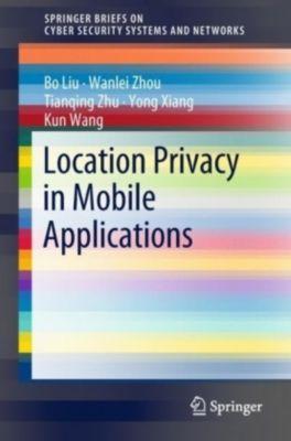Location Privacy in Mobile Applications, Bo Liu, Wanlei Zhou, Tianqing Zhu, Yong Xiang, Kun Wang