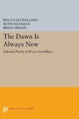 Lockert Library of Poetry in Translation: The Dawn is Always New: Selected Poetry of Rocco Scotellaro, Rocco Scotellaro