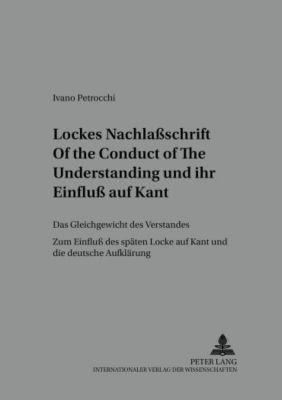 Lockes Nachlaßschrift Of the Conduct of the Understanding und ihr Einfluß auf Kant, Ivano Petrocchi